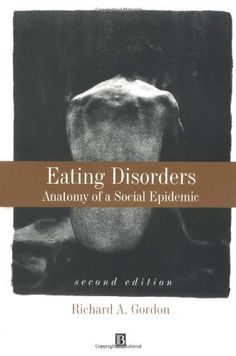 Eating Disorders: Anatomy of a Social Epidemic by Richard Gordon. $44.95. Edition - 2. Publication: April 17, 2000. Publisher: Wiley-Blackwell; 2 edition (April 17, 2000)