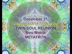 December 21 – TWIN SOUL REUNION- DIAMOND GRID Frequency -METATRON | Sacred Ascension - Key of Life - Secrets of the Universe