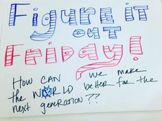 Great Whiteboard!! Figure it out on friday!                                                                                                                                                                                 More