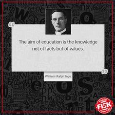 O objetivo da educação é conhecimento não dos fatos, mas dos valores. - William Ralph Inge