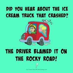 Ice Cream Puns: The Inside Scoop - Jokes - Funny memes - - Did you hear about the ice cream truck that crashed? The driver blamed it on the Rocky Road! The post Ice Cream Puns: The Inside Scoop appeared first on Gag Dad. Cute Jokes, Funny Jokes For Kids, Funny Jokes To Tell, Silly Jokes, Memes For Kids, Best Kid Jokes, Bad Dad Jokes, Stupid Jokes, Jokes