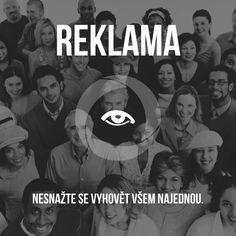 Pokud se v reklamě budete mermomocí snažit, ať už obsahem, stylem či komunikačním kanálem, oslovit všechny spotřebitele, bude vaše sdělení vypadat jako všechny ostatní a stane se neviditelné.  www.sabanero.cz