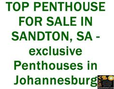 TOP PENTHOUSE FOR SALE IN SANDTON, SA - exclusive Penthouses in Johannesburg http://www.siyasomarket.com/classified/clsId/15453/top_penthouse_for_sale_in_sandton_sa/