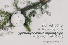 6 απλοί τρόποι να δημιουργήσετε χριστουγεννιάτικη ατμόσφαιρα – Designing for Happiness Christmas Bulbs, Christmas Decorations, Holiday Decor, Home Decor, Decoration Home, Christmas Light Bulbs, Room Decor, Home Interior Design, Christmas Decor