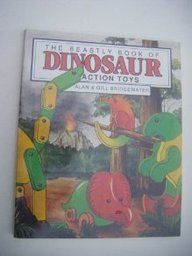The Beastly Book of Dinosaur Action Toys by Alan Bridgewater
