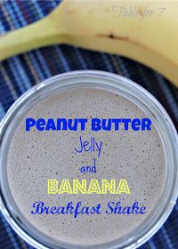 table for seven: Peanut Butter,Jelly and Banana Breakfast Shake