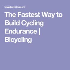 The Fastest Way to Build Cycling Endurance | Bicycling