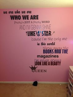 I got little mix lyrics on one of my walls from we are who we are :) I love it!!
