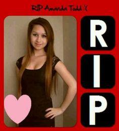 RIP Amanda Todd. Stop bullying!