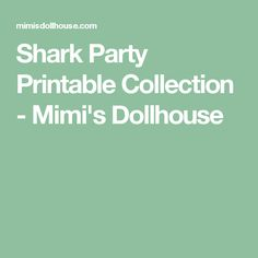 Shark Party Printable Collection - Mimi's Dollhouse