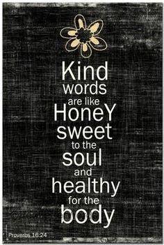 Kindness...Proverbs 16:24