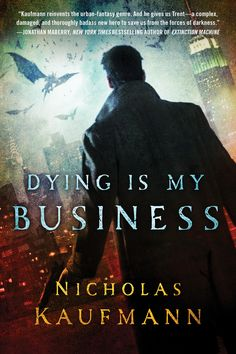 Dying is My Business by Nicholas Kaufmann -- I thought this was a very well-done urban fantasy novel that keeps you on the edge of your seat with plenty of action, mystery and intriguing characters.