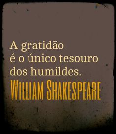 Frases para Facebook - A gratidão é o único tesouro - Frases com imagens e recados para Facebook Maybe Quotes, Quotes To Live By, Smart Quotes, Best Quotes, Life Philosophy, Writers Write, Word Up, Powerful Quotes, William Shakespeare