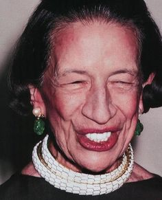 Diana Vreeland. I've always thought that if she felt free to hang that face out there and advance her theories of beauty and style through the pages of Vogue, what's stopping anyone, no matter how plain or hoary, from stepping up to the plate. So what's stopping you from showing the world the taste you've got?