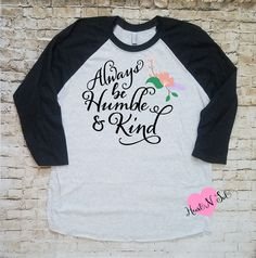 Always be humble and kind, Humble, Kind, Faith, Christian, Hope, Easter, Southern style, Raglan, baseball shirt by Heartnsol1 on Etsy