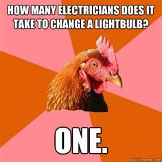how many electricians does it take to change a lightbulb? one.