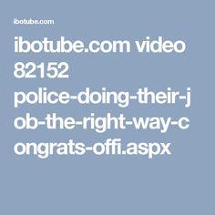 ibotube.com video 82152 police-doing-their-job-the-right-way-congrats-offi.aspx
