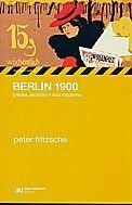 Peter Fritzsche, Berlín 1900. Prensa, lectores y vida moderna, Buenos Aires, Siglo xxi, 2008, 296 páginas