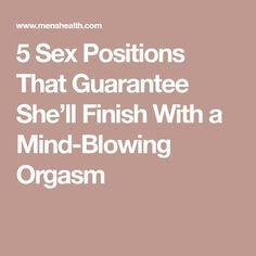 5 Sex Positions That Guarantee She'll Finish With a Mind-Blowing Orgasm