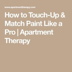 How to Touch-Up & Match Paint Like a Pro | Apartment Therapy