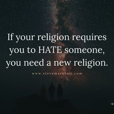 If your religion requires you to HATE someone, you need a new religion. Religion Vs Spirituality, Religion Quotes, Anti Religion, Atheist Quotes, True Quotes, Words Quotes, Great Quotes, Wise Words, Sayings