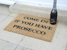 COME IN IF YOU HAVE PROSECCO Doormat.  Our favourite & the best selling doormat @ Artsy.  Hand sprayed in the UK.  Quick dispatch. In stock.