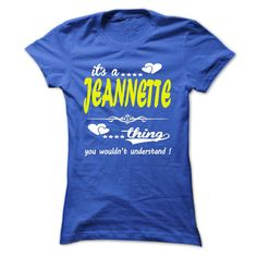 its a ᐅ JEANNETTE Thing You Wouldnt Understand ! - T ᑎ‰ Shirt, Hoodie, Hoodies, Year,Name, Birthdayits a JEANNETTE Thing You Wouldnt Understand ! - T Shirt, Hoodie, Hoodies, Year,Name, Birthdayits a JEANNETTE Thing You Wouldnt Understand ! - T Shirt, Hoodie, Hoodies, Year,Name, Birthday