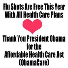 "Flu shots are free this year with all health care plans. Thank you, President Obama, for the Affordable Health Care Act (a/k/a/ ""Obamacare"")!"
