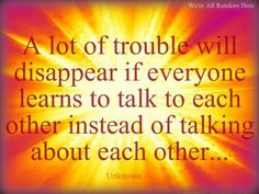 Talk with, not about!!!