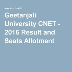 Geetanjali University CNET - 2016 Result and Seats Allotment