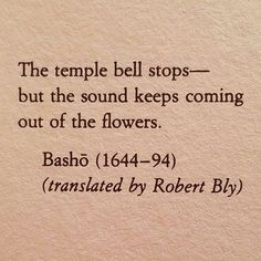 don't know why but this sounds like a story prompt. The temple bell stops-- / but the sound keeps coming out of the flowers - Basho, epigraph to Mary Oliver's A Poetry Handbook (New York: Houghton Mifflin Harcourt, Love Words, Beautiful Words, Beautiful Poetry, Japanese Haiku, Japanese Quotes, Temple Bells, Spiritus, Poetry Quotes, Quotations