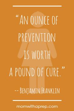 """Preparedness Quotes @ MomwithaPrep.com - """"An ounce of prevention [preparedness] is worth a pound of cure."""" --Benjamin Franklin"""