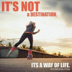 It's Not a destination, it's way of life! Powerslide -We Love to Skates