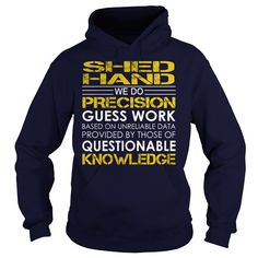 Shed Hand We Do Precision Guess Work Knowledge T-Shirts, Hoodies. SHOPPING NOW ==► https://www.sunfrog.com/Jobs/Shed-Hand--Job-Title-Navy-Blue-Hoodie.html?id=41382