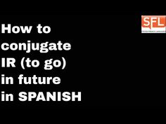 How to conjugate IR (to go) in the future tense in Spanish - a youtube video.