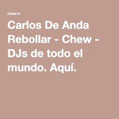 Carlos De Anda Rebollar - Chew - DJs de todo el mundo. Aquí.