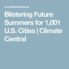 Blistering Future Summers for 1,001 U.S. Cities | Climate Central