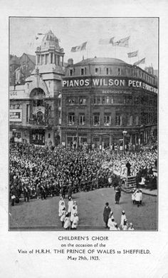 Children's Choir, Town Hall Square on the occasion of the visit of H. The Prince of Wales to Sheffield May 1923 with Wilson Peck Ltd. and Cinema House in the background Sources Of Iron, Work Family, South Yorkshire, Prince Of Wales, Derbyshire, City Buildings, Town Hall, Sheffield, Great Britain
