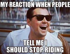 Never stop riding! More