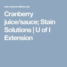 Cranberry juice/sauce; Stain Solutions | U of I Extension
