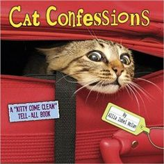 Cat Confessions  $9.99  Felines have many secrets they want to reveal, if only someone would ask them. Well, Allia Zobel Nolan has, and this clever kitty tell-all is filled with their hilarious confessions paired with photographs of cats caught in acts of mischief.