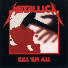 Metallica. Kill Em All.   *originally, Metal Up Your Ass!