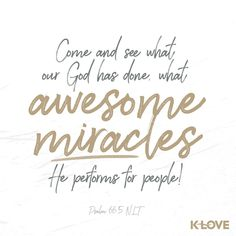K-LOVE's Encouraging Word. Come and see what our God has done, what awesome miracles he performs for people! Healing Scriptures, Prayer Verses, Bible Verses Quotes, Prayer Wall, Prayer Board, Scripture Verses, Jesus Quotes, Faith Quotes, Verses About Love