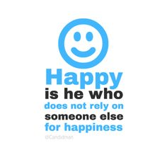 """""""Happy is he who does not rely on someone else for happiness"""". #Inspirational #Quotes @Candidman"""