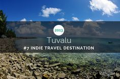 Tuvalu - Top 10 Destinations for Indie Travelers in 2013 http://www.bootsnall.com/articles/13-01/top-10-destinations-indie-travelers-2013.html