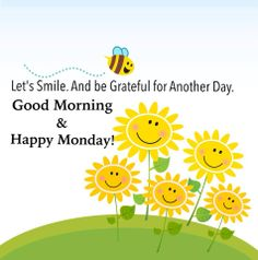 Good Morning & Happy Monday!! Let's Smile. And be grateful for another day.