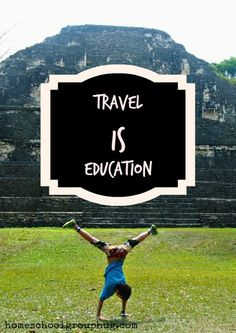 Travel and education go together.