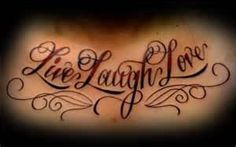 Inked138 Tattoos Live Love Laugh