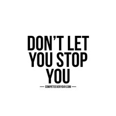 Only you can stop you.