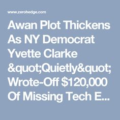 """Awan Plot Thickens As NY Democrat Yvette Clarke """"Quietly"""" Wrote-Off $120,000 Of Missing Tech Equipment 